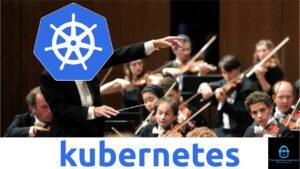 Kubernetes, el orquestador de contenedores